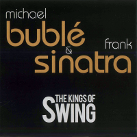 The Kings Of Swing (Michael Buble &  Frank Sinatra)