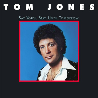 Tom Jones - Say You'll Stay Until Tomorrow