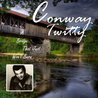 Conway Twitty - A Bridge That Just Won't Burn