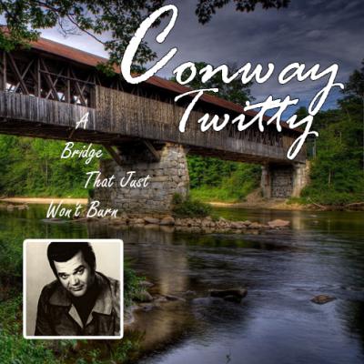 Conway Twitty - A Bridge That Just Won't Burn