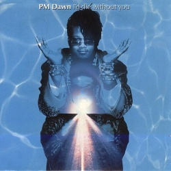 P.M. DAWN - I'd Die Without You