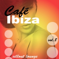 Cafe Ibiza Vol.8 - Best of Balearia - Ambient And Chillout Music