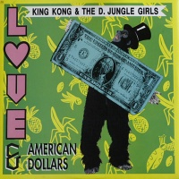 King Kong & D'Jungle Girls - Love & American Dollars