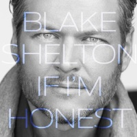 Blake Shelton - If I'm Honest (Album)