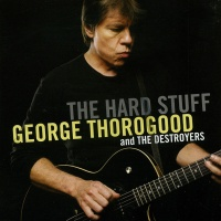 George Thorogood & The Destroyers - The Hard Stuff