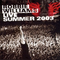 Robbie Williams - Live Summer 2003 (Live)