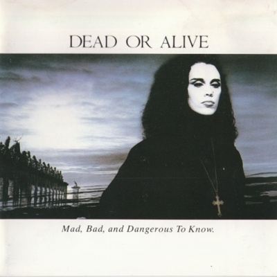 Dead Or Alive - Mad, Bad, And Dangerous To Know (Album)