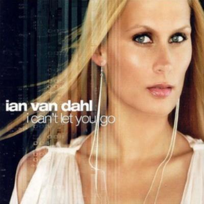Ian Van Dahl - I Can't Let You Go