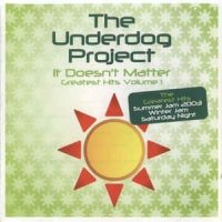 The Underdog Project - It Doesn't Matter (Greatest Hits Volume 1) (Compilation)