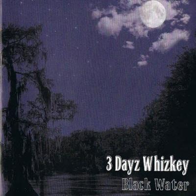 3 Dayz Whizkey - Black Water (Album)
