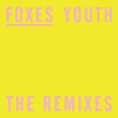 Foxes - Youth(The Remixes) (EP)