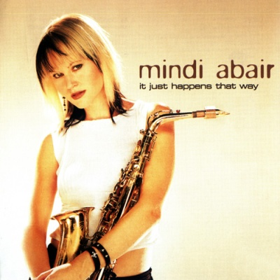 Mindi Abair - It Just Happens That Way (Album)
