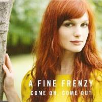 A Fine Frenzy - Come On, Come Out (Album Version)