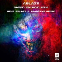 Rene Ablaze - Based On Acid 2016 (Single)