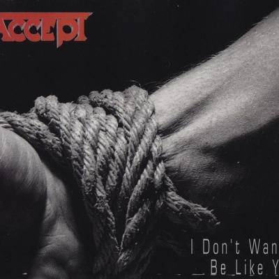 Accept - I Don't Wanna Be Like You (Single)