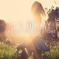 Ben Delay - I Never Felt So Right (Original Mix)