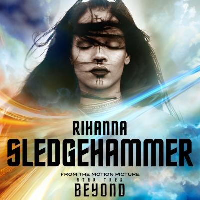 Rihanna - Sledgehammer (From The Motion Picture ''Star Trek Beyond'') (Single)