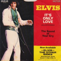 Elvis Presley - It's Only Love / The Sound Of Your Cry (Single)