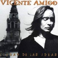 Vicente Amigo - Ciudad De Las Ideas