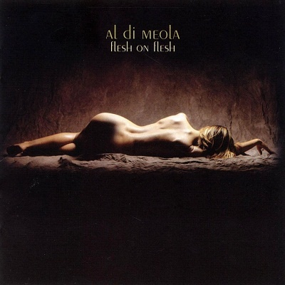 Al Di Meola - Flesh On Flesh (Album)