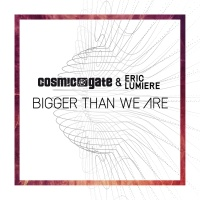 Cosmic Gate - Bigger Than We Are