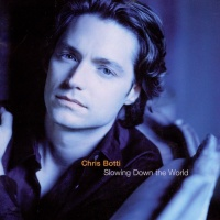 Chris Botti - Slowing Down The World