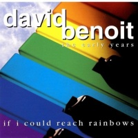 David Benoit - The Early Years: If I Could Reach Rainbows