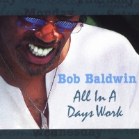 Bob Baldwin - All In A Days Work