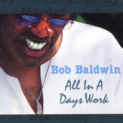 Bob Baldwin - All In A Days Work