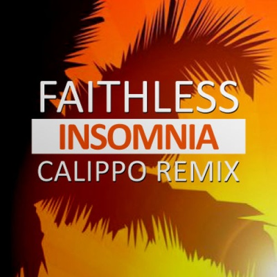 Faithless - Insomnia (Calippo Remix)