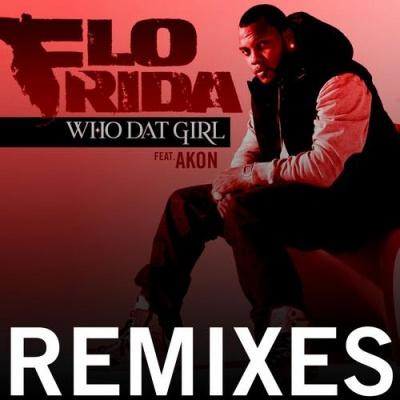 Flo Rida - Who Dat Girl Remixes