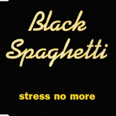 Black Spaghetti - Stress No More