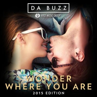 Da Buzz - Wonder Where You Are (2015 Edition)