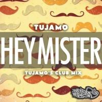 Hey Mister (Tujamo's Club Mix)