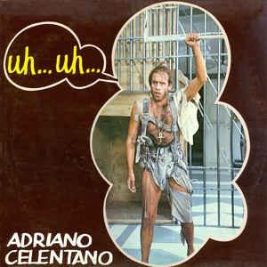 Adriano Celentano - Uh…uh…