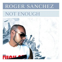 Roger Sanchez - Not Enough (Dirty South Remix)