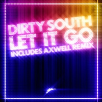 Dirty South - Let It Go (Axwell Remix)