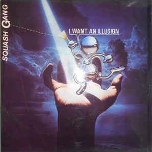 Squash Gang - I Want An Illusion
