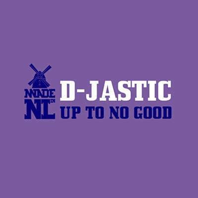 D-Jastic - Up To No Good
