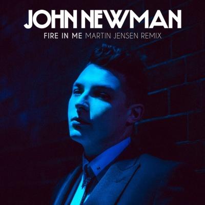John Newman - Fire In Me (Martin Jensen Remix)