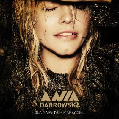 Ania Dabrowska - Dla Naiwnych Marzycieli
