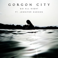 Gorgon City - Go All Night feat. Jennifer Hudson