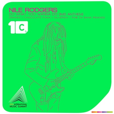 Nile Rodgers - DO WHAT YOU WANNA DO (IMS ANTHEM) - GRADES/CHOCOLATE PUMA/SILVERSIX/ROB DA BANK REMIXES