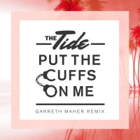 The Tide - Put The Cuffs On Me (Garreth Maher Remix)