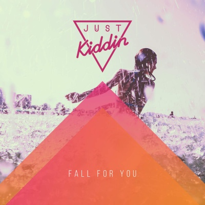 Just Kiddin - Fall for You - Single
