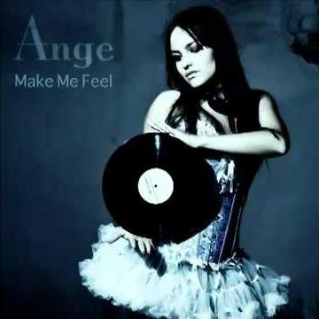 Ange - Make Me Feel