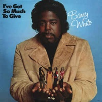 Barry White - I`ve Got So Much To Give