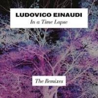 Ludovico Einaudi - In a Time Lapse (The Remixes)