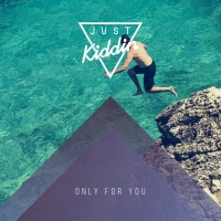 Just Kiddin - Only For You - Single