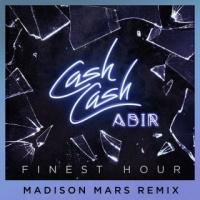 Cash Cash - Finest Hour (Madison Mars Remix)